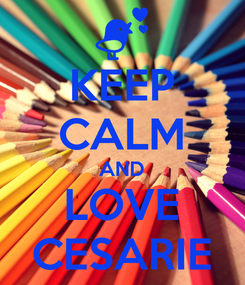 Poster: KEEP CALM AND LOVE CESARIE