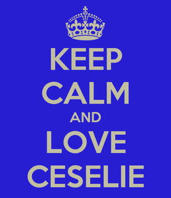 Poster: KEEP CALM AND LOVE CESELIE