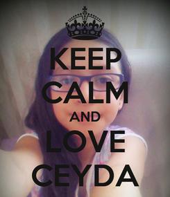 Poster: KEEP CALM AND LOVE CEYDA