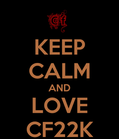 Poster: KEEP CALM AND LOVE CF22K