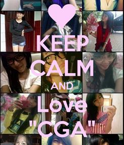 "Poster: KEEP CALM AND Love ""CGA"""