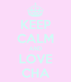 Poster: KEEP CALM AND LOVE CHA