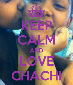 Poster: KEEP CALM AND LOVE CHACHI