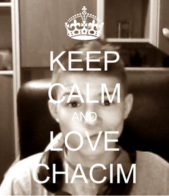 Poster: KEEP CALM AND LOVE CHACIM