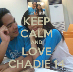 Poster: KEEP CALM AND LOVE CHADIE 14