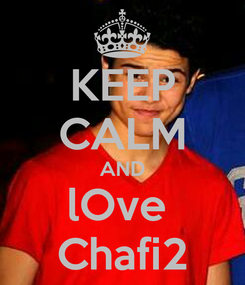 Poster: KEEP CALM AND lOve  Chafi2
