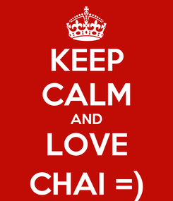 Poster: KEEP CALM AND LOVE CHAI =)