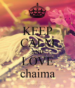 Poster: KEEP CALM AND LOVE chaima
