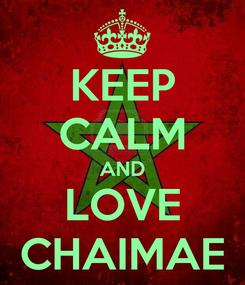 Poster: KEEP CALM AND LOVE CHAIMAE