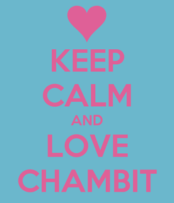 Poster: KEEP CALM AND LOVE CHAMBIT