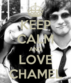 Poster: KEEP CALM AND LOVE CHAMEL