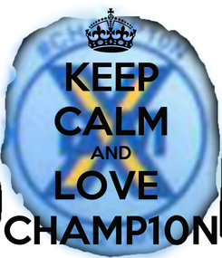 Poster: KEEP CALM AND LOVE  CHAMP10N