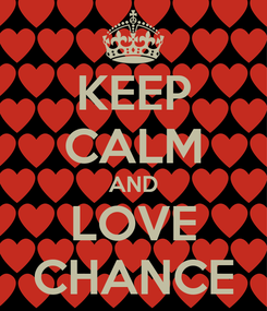 Poster: KEEP CALM AND LOVE CHANCE