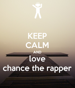 Poster: KEEP CALM AND love chance the rapper