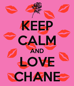 Poster: KEEP CALM AND LOVE CHANE