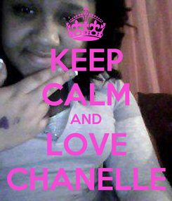 Poster: KEEP CALM AND LOVE CHANELLE