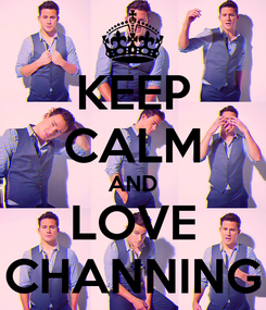 Poster: KEEP CALM AND LOVE CHANNING