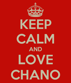 Poster: KEEP CALM AND LOVE CHANO