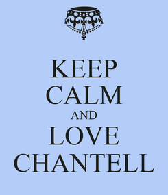 Poster: KEEP CALM AND LOVE CHANTELL