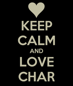 Poster: KEEP CALM AND LOVE CHAR