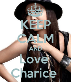 Poster: KEEP CALM AND Love  Charice