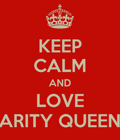 Poster: KEEP CALM AND LOVE CHARITY QUEENCY