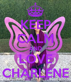 Poster: KEEP CALM AND LOVE CHARLENE
