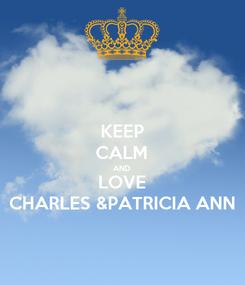 Poster: KEEP CALM AND LOVE CHARLES &PATRICIA ANN