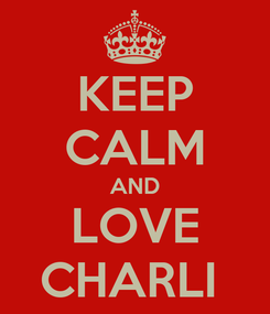 Poster: KEEP CALM AND LOVE CHARLI