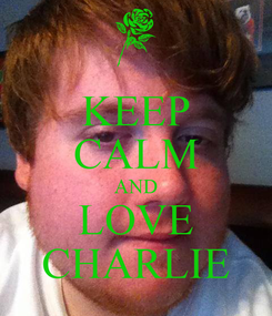Poster: KEEP CALM AND LOVE CHARLIE