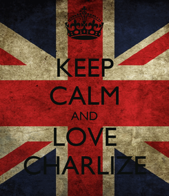 Poster: KEEP CALM AND LOVE CHARLIZE