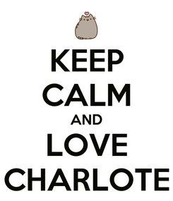 Poster: KEEP CALM AND LOVE CHARLOTE