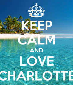 Poster: KEEP CALM AND LOVE CHARLOTTE