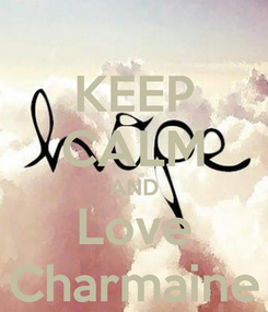 Poster: KEEP CALM AND Love Charmaine