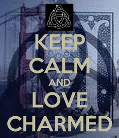 Poster: KEEP CALM AND LOVE CHARMED