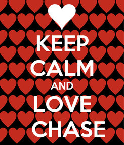 Poster: KEEP CALM AND LOVE   CHASE