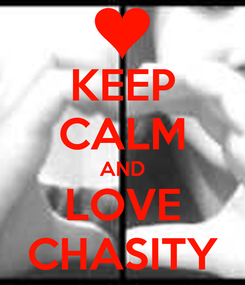 Poster: KEEP CALM AND LOVE CHASITY