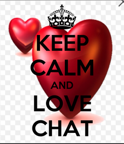 Poster: KEEP CALM AND LOVE CHAT