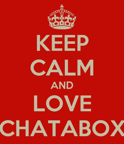 Poster: KEEP CALM AND LOVE CHATABOX