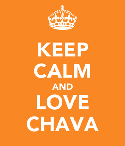 Poster: KEEP CALM AND LOVE CHAVA