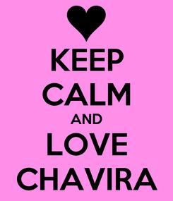 Poster: KEEP CALM AND LOVE CHAVIRA