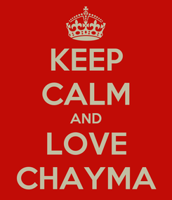 Poster: KEEP CALM AND LOVE CHAYMA