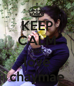 Poster: KEEP CALM AND love chaymae