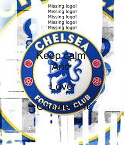 Poster: Keep calm  And  Love   Chealsea fc