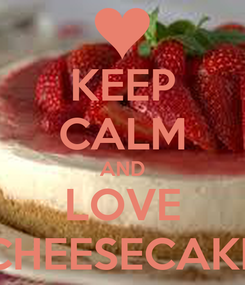 Poster: KEEP CALM AND LOVE CHEESECAKE