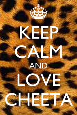 Poster: KEEP CALM AND LOVE CHEETA