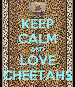 Poster: KEEP CALM AND LOVE CHEETAHS