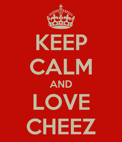 Poster: KEEP CALM AND LOVE CHEEZ