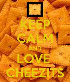 Poster: KEEP CALM AND LOVE  CHEEZITS