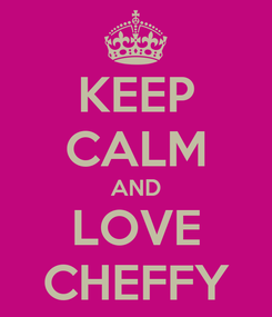 Poster: KEEP CALM AND LOVE CHEFFY